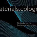 Veranstaltung materials.cologne - Neue Materialien für disruptive Zeiten